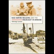 Nazi Empire Building and the Holocaust in Ukraine (Unabridged) audiobook download