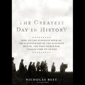 The Greatest Day in History: How the First World War Finally Came to an End (Unabridged) audiobook download