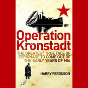 Operation Kronstadt: The Greatest True Tale of Espionage to Come Out of the Early Years of MI6 (Unabridged) audiobook download
