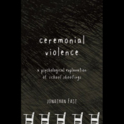 Ceremonial Violence: Understanding Columbine and Other School Rampage Shootings (Unabridged) audiobook download