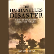 The Dardanelles Disaster: Winston Churchill's Greatest Defeat (Unabridged) audiobook download