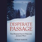 Desperate Passage: The Donner Party's Perilous Journey West (Unabridged) audiobook download