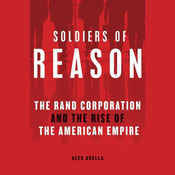 Soldiers of Reason: The Rand Corporation and the Rise of the American Empire (Unabridged) audiobook download
