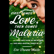 First Comes Love, Then Comes Malaria (Unabridged) audiobook download