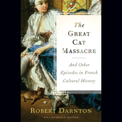 The Great Cat Massacre and Other Episodes in French Cultural History (Unabridged) audiobook download