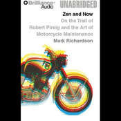 Zen and Now: On the Trail of Robert Pirsig and the Art of Motorcycle Maintenance (Unabridged) audiobook download