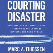 Courting Disaster: How the CIA Kept America Safe and How Barack Obama Is Inviting the Next Attack (Unabridged) audiobook download
