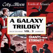 A Galaxy Trilogy, Volume 3: Giants from Eternity, Lords of Atlantis, and City on the Moon (Unabridged) audiobook download