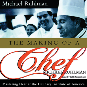 The-making-of-a-chef-mastering-heat-at-the-culinary-institute-of-america-unabridged-audiobook