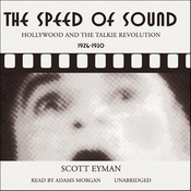 The Speed of Sound: Hollywood and the Talkie Revolution 1926 - 1930 (Unabridged) audiobook download