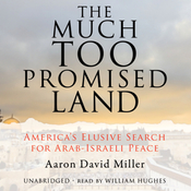 The Much Too Promised Land: America's Elusive Search for Arab-Israeli Peace (Unabridged) audiobook download