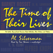 The Time of Their Lives: The Golden Age of Great American Book Publishers, Their Editors, and Authors (Unabridged) audiobook download