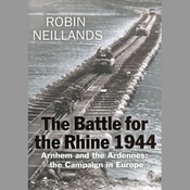 The Battle for the Rhine 1944: Battle of the Bulge and the Ardennes Campaign, 1944 (Unabridged) audiobook download