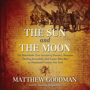 The Sun and the Moon: Hoaxers, Showmen, and Lunar Man-Bats in 19th-Century New York (Unabridged) audiobook download