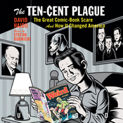 The Ten-Cent Plague: The Great Comic-Book Scare and How It Changed America (Unabridged) audiobook download