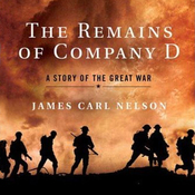 The Remains of Company D: A Story of the Great War (Unabridged) audiobook download
