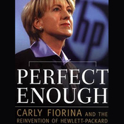 Perfect Enough: Carly Fiorina and the Reinvention of Hewlett-Packard (Unabridged) audiobook download
