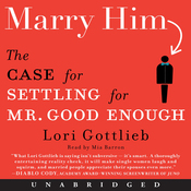 Marry Him: The Case for Settling for Mr. Good Enough (Unabridged) audiobook download