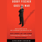 Bobby Fischer Goes to War: How the Soviets Lost the Most Extraordinary Chess Match (Unabridged) audiobook download