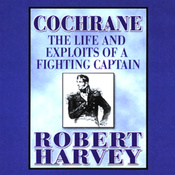 Cochrane: The Life and Exploits of a Fighting Captain (Unabridged) audiobook download