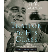 Traitor to His Class: The Privileged Life and Radical Presidency of Franklin Delano Roosevelt audiobook download