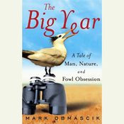 The Big Year: A Tale of Man, Nature, and Fowl Obsession (Unabridged) audiobook download