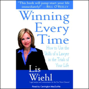 Winning Every Time: How to Use the Skills of a Lawyer in the Trials of Your Life (Unabridged) audiobook download