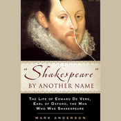 Shakespeare by Another Name: The Life of Edward de Vere, Earl of Oxford, the Man who Was Shakespeare audiobook download
