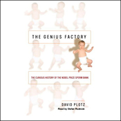 The Genius Factory: The Curious History of the Nobel Prize Sperm Bank (Unabridged) audiobook download