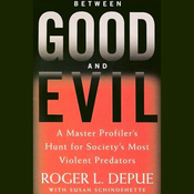 Between Good and Evil: A Master Profiler's Hunt for Society's Most Violent Predators (Unabridged) audiobook download