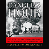 Danger's Hour: The Story of the USS Bunker Hill and the Kamikaze Pilot Who Crippled Her (Unabridged) audiobook download