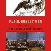 Plain, Honest Men: The Making of the American Constitution (Unabridged) audiobook download