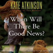When Will There Be Good News?: A Novel (Unabridged) audiobook download