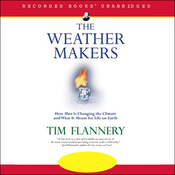 The Weather Makers: How Man is Changing the Climate and What it Means for Life on Earth (Unabridged) audiobook download