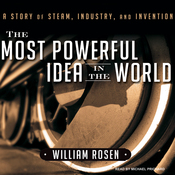 The Most Powerful Idea in the World: A Story of Steam, Industry, and Invention (Unabridged) audiobook download