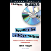 Appetite for Self-Destruction: The Spectacular Crash of the Record Industry in the Digital Age (Unabridged) audiobook download