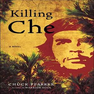 Killing-che-a-novel-unabridged-audiobook
