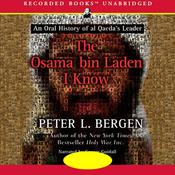 The Osama bin Laden I Know: An Oral History of al Qaeda's Leader (Unabridged) audiobook download