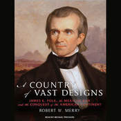 A Country of Vast Designs: James K. Polk, the Mexican War and the Conquest of the American Continent (Unabridged) audiobook download