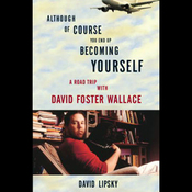 Although of Course You End Up Becoming Yourself: A Road Trip with David Foster Wallace (Unabridged) audiobook download