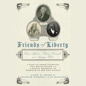 Friends of Liberty: A Tale of Three Patriots, Two Revolutions, and the Betrayal That Divided a Nation (Unabridged) audiobook download