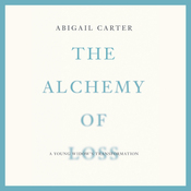 The Alchemy of Loss: A Young Widow's Transformation (Unabridged) audiobook download