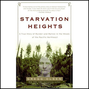 Starvation Heights: A True Story of Murder and Malice in the Woods of the Pacific Northwest (Unabridged) audiobook download
