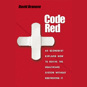 Code Red: An Economist Explains How to Revive the Healthcare System without Destroying It (Unabridged) audiobook download