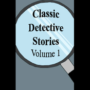 Classic Detective Stories, Volume 1 (Unabridged) audiobook download