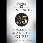 The Making of a Market Guru: Forbes Presents 25 Years of Ken Fisher (Unabridged) audiobook download