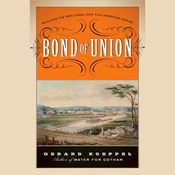 Bond of Union: Building the Erie Canal and the American Empire (Unabridged) audiobook download