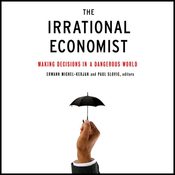 The Irrational Economist: Making Decisions in a Dangerous World (Unabridged) audiobook download