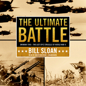 The Ultimate Battle: Okinawa 1945: The Last Epic Struggle of World War II (Unabridged) audiobook download