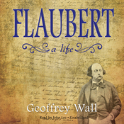 Flaubert: A Life (Unabridged) audiobook download
